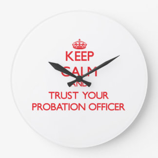 Keep Calm and Trust Your Probation Officer Large Clock