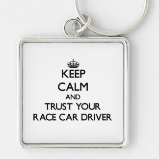 Keep Calm and Trust Your Race Car Driver Keychains