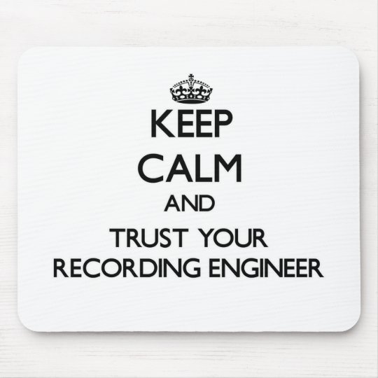 Keep Calm and Trust Your Recording Engineer Mouse Pad