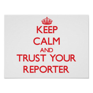 Keep Calm and Trust Your Reporter Poster