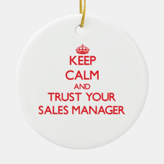 Keep Calm and Trust Your Sales Manager Ceramic Ornament