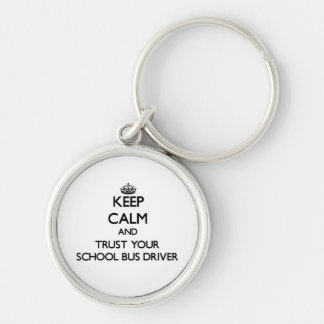 Keep Calm and Trust Your School Bus Driver Key Chains