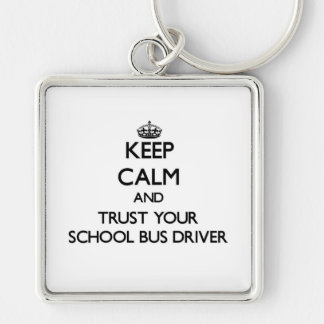 Keep Calm and Trust Your School Bus Driver Silver-Colored Square Keychain