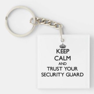 Keep Calm and Trust Your Security Guard Acrylic Keychains