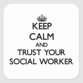 Keep Calm and Trust Your Social Worker Square Sticker