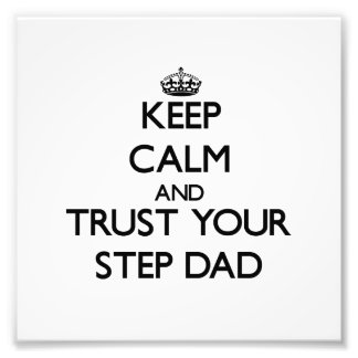 Keep Calm and Trust  your Step-Dad Photographic Print