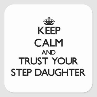 Keep Calm and Trust  your Step-Daughter Square Sticker
