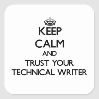 Keep Calm and Trust Your Technical Writer Square Sticker