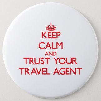 Keep Calm and trust your Travel Agent 6 Inch Round Button