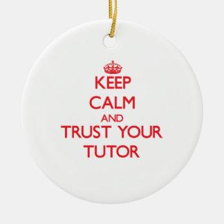Keep Calm and trust your Tutor Ceramic Ornament