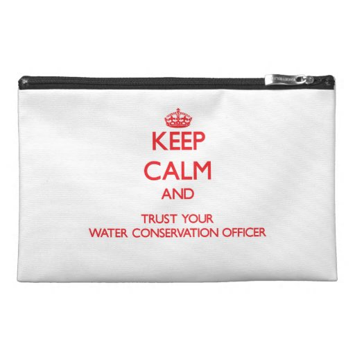 Keep Calm and trust your Water Conservation Office Travel Accessory Bag