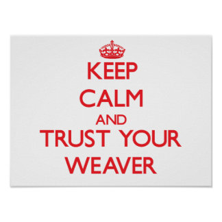Keep Calm and trust your Weaver Poster