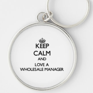 Keep calm and trust your Wholesale Manager Silver-Colored Round Keychain