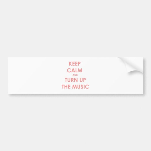 Keep Calm and Turn Up The Music! Bumper Stickers