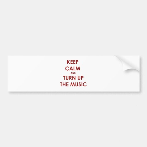 Keep Calm and Turn Up The Music Bumper Sticker