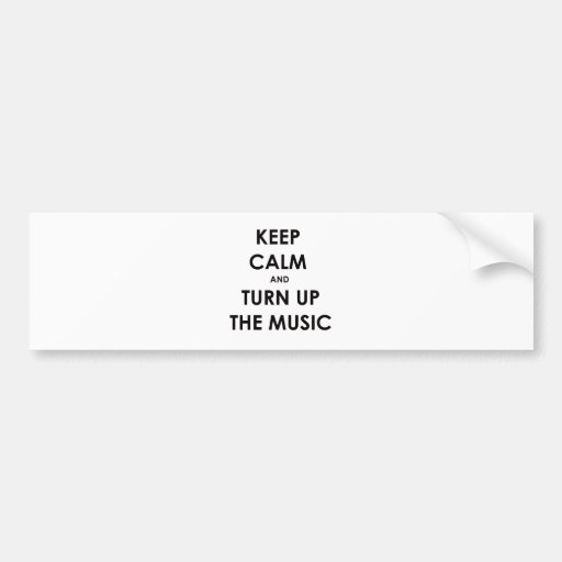 Keep Calm and Turn Up The Music Bumper Stickers