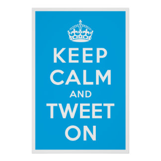 Keep Calm and Tweet On Poster
