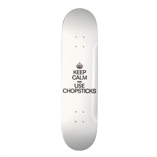 KEEP CALM AND USE CHOPSTICKS SKATE DECK