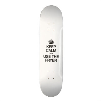 KEEP CALM AND USE THE FRYER SKATE BOARD DECKS