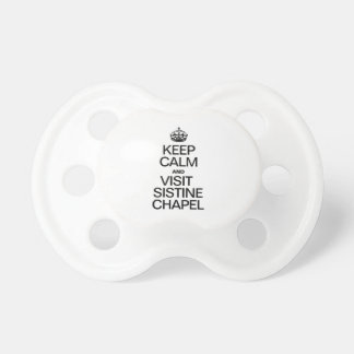 KEEP CALM AND VISIT SISTINE CHAPEL PACIFIER
