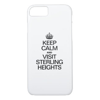 KEEP CALM AND VISIT STERLING HEIGHTS iPhone 7 CASE