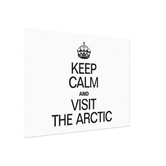 KEEP CALM AND VISIT THE ARCTIC CANVAS PRINT