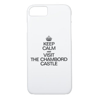 KEEP CALM AND VISIT THE CHAMBORD CASTLE iPhone 7 CASE
