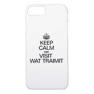 KEEP CALM AND VISIT WAT TRAIMIT iPhone 7 CASE