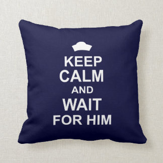 Keep Calm and Wait for Him Throw Pillow