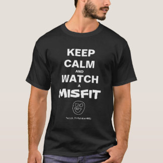 Keep Calm and Watch a Misfit Funny Black Shirt