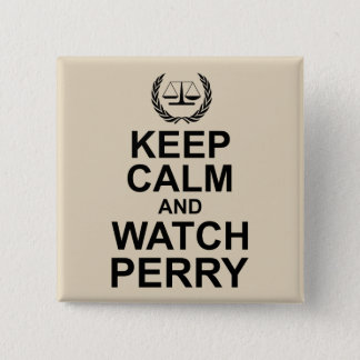Keep Calm and Watch Perry Legal Humor 2 Inch Square Button