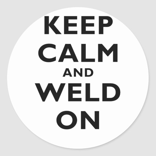 Keep Calm and Weld On Classic Round Sticker