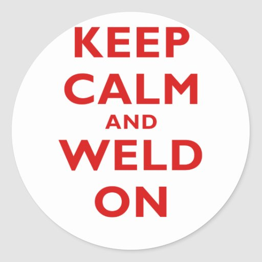 Keep Calm and Weld On Stickers