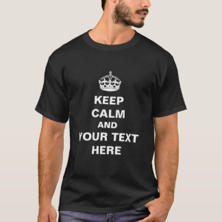 Keep Calm and (Your Text) Customizable T-shirt