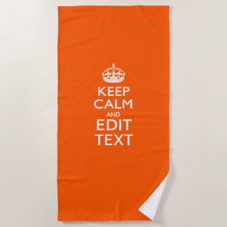Keep Calm And Your Text on Accent Orange Beach Towel