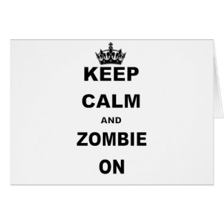 KEEP CALM AND ZOMBIE ON GREETING CARD