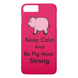 Keep Calm, Be Pig Mom Strong, iPhone 7 Plus, iPhone 7 Plus Case