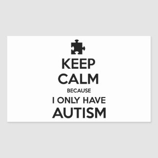 Keep Calm Becaus I Only Have Autism