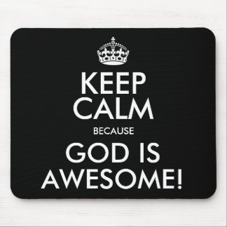 KEEP CALM BECAUSE GOD IS AWESOME! MOUSE PAD