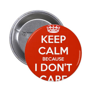Keep Calm Because I Don't Care 2 Inch Round Button