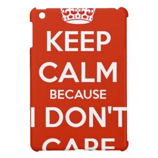 Keep Calm Because I Don't Care iPad Mini Case
