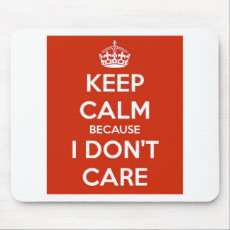 Keep Calm Because I Don't Care Mouse Pad