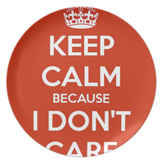 Keep Calm Because I Don't Care Party Plates