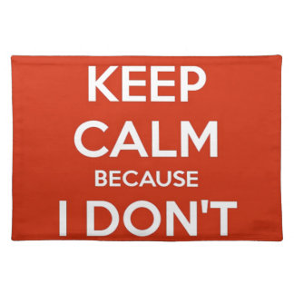 Keep Calm Because I Don't Care Placemats