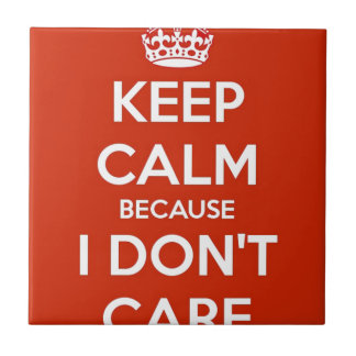 Keep Calm Because I Don't Care Tile