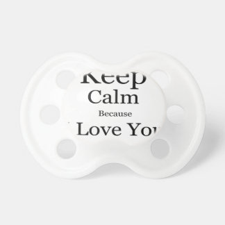 Keep Calm Because I Love You Mom Baby Pacifier