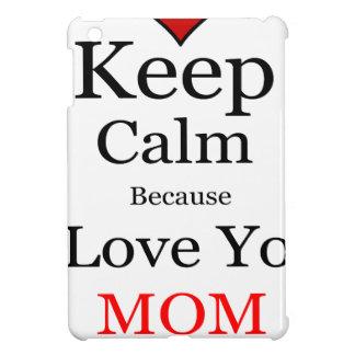 Keep Calm Because I Love You Mom Cover For The iPad Mini