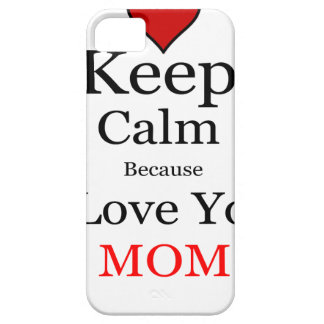 Keep Calm Because I Love You Mom iPhone 5 Cover