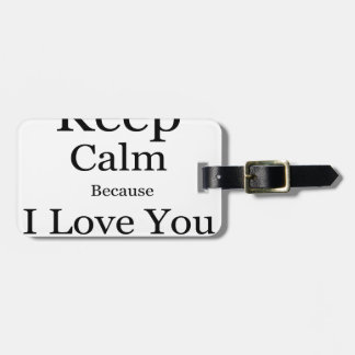 Keep Calm Because I Love You Mom Luggage Tag