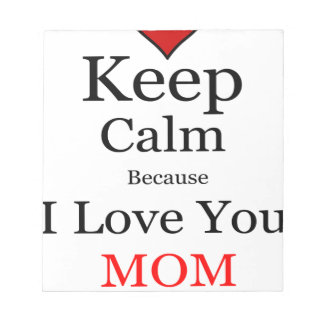 Keep Calm Because I Love You Mom Notepad
